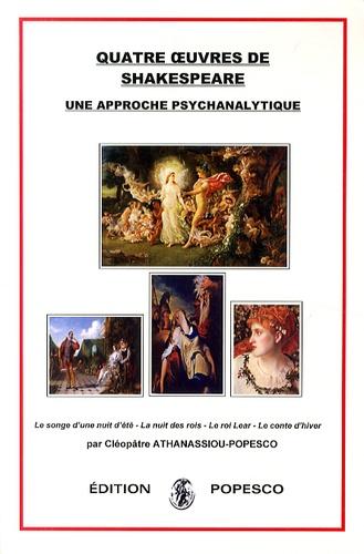 Cléopâtre Athanassiou-Popesco - Quatre oeuvres de Shakespeare - Une approche psychanalytique.