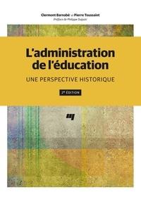 Clermont Barnabé et Pierre Toussaint - L'administration de l'éducation, 2e édition - Une perspective historique.