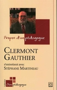 Clermont Gauthier - Propos d'un pédagogue.