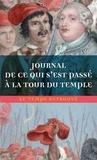Cléry - Journal de ce qui s'est passé à la Tour du Temple - Suivi de Dernières heures de Louis XVI et de Mémoire.