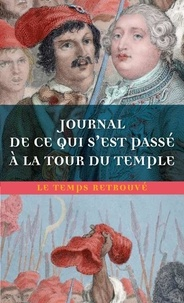 Téléchargements ebook gratuits pour nook Journal de ce qui s'est passé à la Tour du Temple  - Suivi de Dernières heures de Louis XVI et de Mémoire 9782715249523