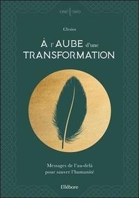 Livres gratuits à télécharger epub A l'aube d'une transformation  - Messages de l'au-delà pour sauver l'humanité (Litterature Francaise) 9791023001785 par Clesios RTF iBook PDF