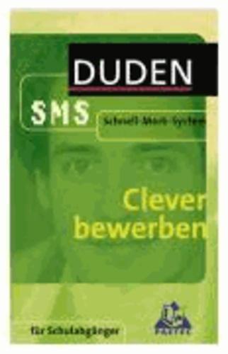 Clever bewerben - Sekundarstufe I. Für Schulabgänger. Schnell-Merk-System.