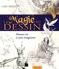 Cliff Wright - La magie du dessin - Donnez vie à votre imaginaire.
