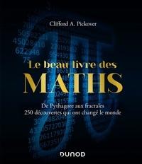 Meilleur téléchargement de forum ebook Le beau livre des maths  - De Pythagore aux fractales, 250 découvertes qui ont changé le monde in French