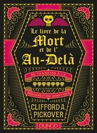 Clifford A. Pickover - Le livre de la mort et de l'au-delà - De Thanatos à la résurrection quantique.