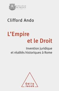 Clifford Ando - L'Empire et le Droit - Invention juridique et réalités historiques à Rome.