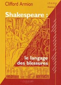 Clifford Armion - Shakespeare : le langage des blessures.