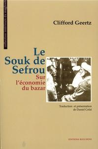 Clifford Geertz - Le souk de Sefrou - Sur l'économie du bazar.