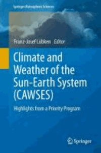 Franz-Josef Lübken - Climate and Weather of the Sun-Earth System (CAWSES) - Highlights from a Priority Program.