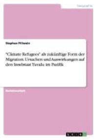 """""""Climate Refugees"""" als zukünftige Form der Migration. Ursachen und Auswirkungen auf den Inselstaat Tuvalu im Pazifik."""