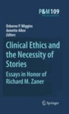 Osborne P. Wiggins - Clinical Ethics and the Necessity of Stories - Essays in Honor of Richard M. Zaner.