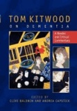 Clive Baldwin et Andrea Capstick - Tom Kitwood on Dementia: A Reader and Critical Commentary - A Reader and Critical Commentary.