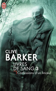 Clive Barker - Livres de sang Tome 3 : Confessions d'un linceul.