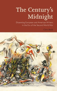 Clive Bush - The Century's Midnight - Dissenting European and American Writers in the Era of the Second World War.