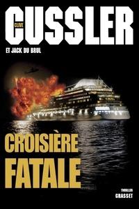 Clive Cussler et Jack Du Brul - Croisière fatale.