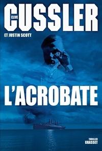 Clive Cussler et Justin Scott - L'acrobate - Traduit de l'anglais (Etats-Unis) par François Vidonne.