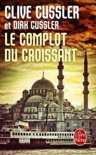 Clive Cussler et Dirk Cussler - Le Complot du croissant.