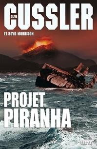 Clive Cussler et Boyd Morrison - Projet Piranha - thriller traduit de l'anglais (Etats-Unis) par François Vidonne.