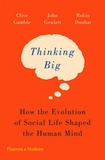 Clive Gamble - Thinking big: how the evolution of social life shaped the human mind.