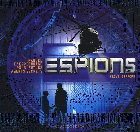 Clive Gifford - Espions - Manuel d'espionnage pour futurs espions.
