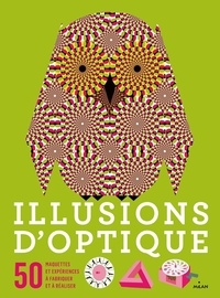 Clive Gifford et Rob Ives - Illusions d'optique - 50 maquettes et expériences à fabriquer et à réaliser.