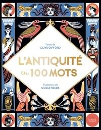 Clive Gifford et  Gosia - L'ANTIQUITÉ EN 100 MOTS.