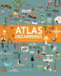 Clive Gifford et Tracy Worrall - L'atlas des bizarreries - Les anecdotes les plus insolites au monde.