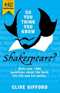 Clive Gifford - So You Think You Know: Shakespeare.