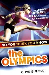 Clive Gifford - So You Think You Know: The Olympics.