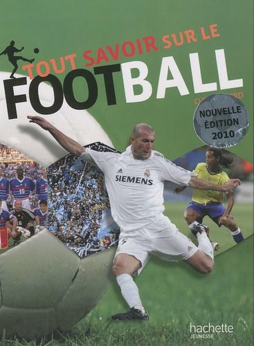 Clive Gifford - Tout savoir sur le football.
