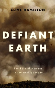 Clive Hamilton - Defiant Earth - The Fate of Humans in the Anthropocene.