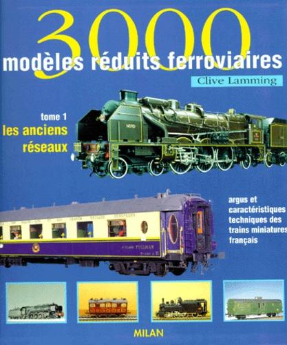 Clive Lamming - 3000 modèles réduits ferroviaires - Tome 1, Les anciens réseaux, argus et caractéristiques techniques des trains miniatures français.