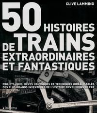 Ebooks gratuit kindle télécharger 50 histoires de trains extraordinaires et fantastiques par Clive Lamming