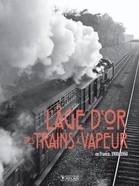 Clive Lamming - L'âge d'or des trains à vapeur - En France, 1900-1950.