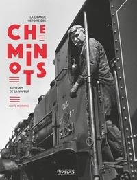 Clive Lamming - La grande histoire des cheminots - Au temps de la vapeur.