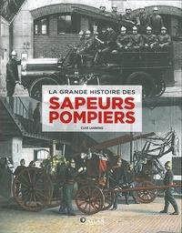Clive Lamming - La grande histoire des sapeurs-pompiers.