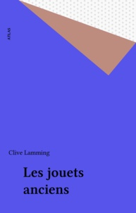 Clive Lamming - Les Jouets anciens.