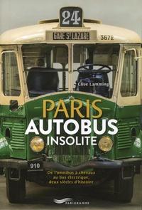 Clive Lamming - Paris autobus insolite - De l'omnibus à chevaux au bus électrique, deux siècle d'histoire.