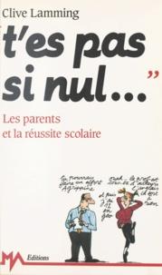 Clive Lamming - T'es pas si nul... - Les parents et la réussite scolaire.