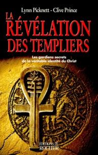 Clive Prince et Lynn Picknett - La révélation des templiers - Les gardiens secrets de la véritable identité du Christ.
