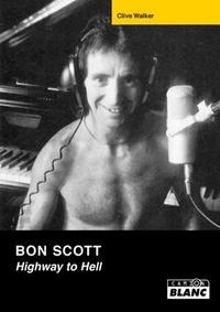 Clive Walker - Bon Scott Highway to Hell - La vie et la mort de la légende d'AC/ DC.