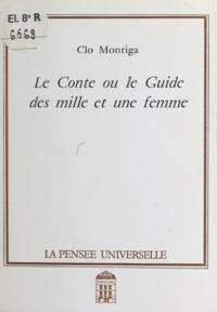 Clo Montiga - Le conte - Ou Le guide des mille et une femme.