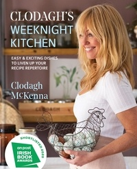 Clodagh Mckenna - Clodagh's Weeknight Kitchen - Easy & exciting dishes to liven up your recipe repertoire.