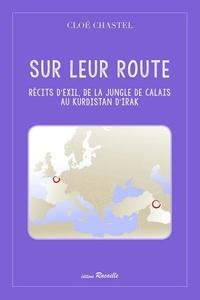 Cloe Chastel - Sur leur route - Récits d'exil, de la jungle de Calais au Kurdistan d'Irak.