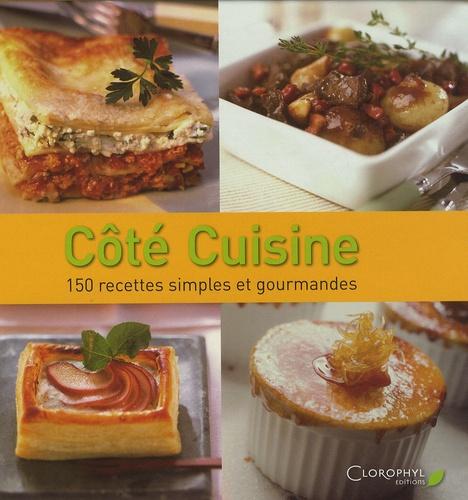 Clorophyl éditions - Côté Cuisine - 150 Recettes simples et gourmandes.