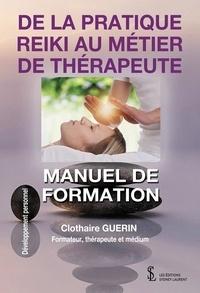 De la pratique REIKI au métier de thérapeute- Manuel de formation - Clothaire Guérin |