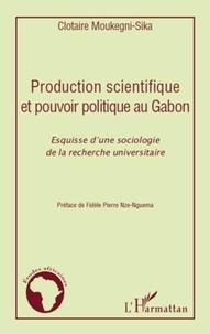 Clothaire Moukegni-Sika - Production scientifique et pouvoir politique au Gabon - Esquisse d'une sociologie de la recherhce universitaire.