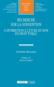 Clothilde Blanchon - Recherche sur la subvention - Contribution à l'étude du don en droit public.