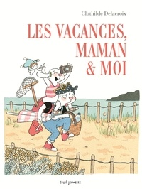 Clothilde Delacroix - Les vacances, maman & moi.